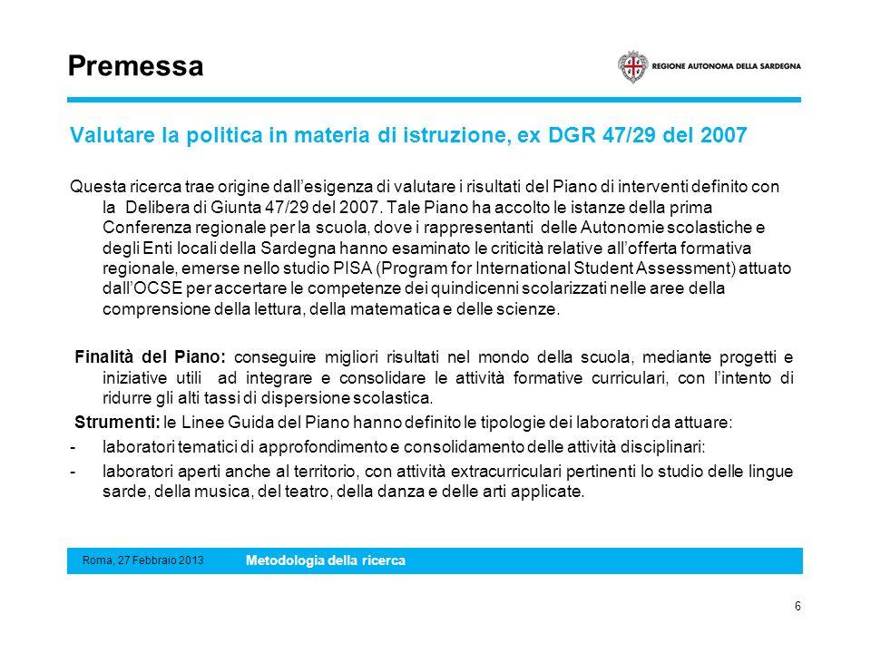 Premessa Valutare la politica in materia di istruzione, ex DGR 47/29 del 2007.