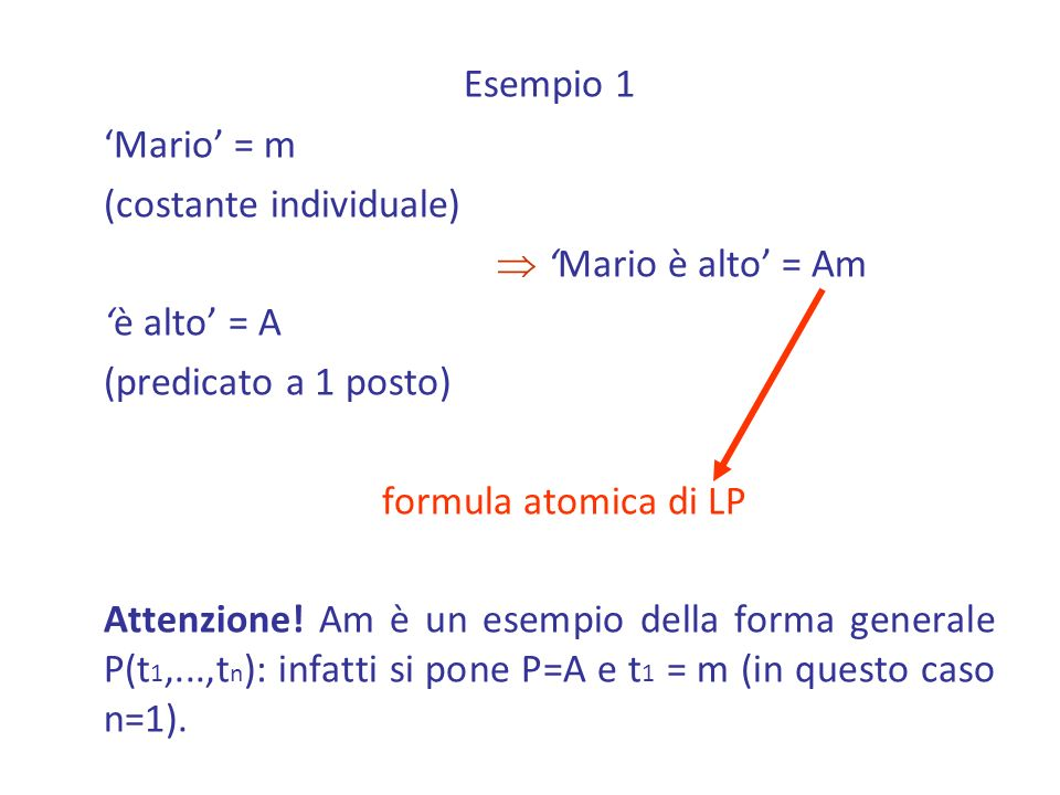 Esempio 1 'Mario' = m (costante individuale)  'Mario è alto' = Am