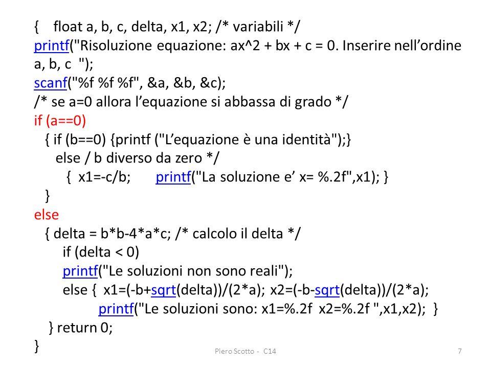 { float a, b, c, delta, x1, x2; /* variabili */