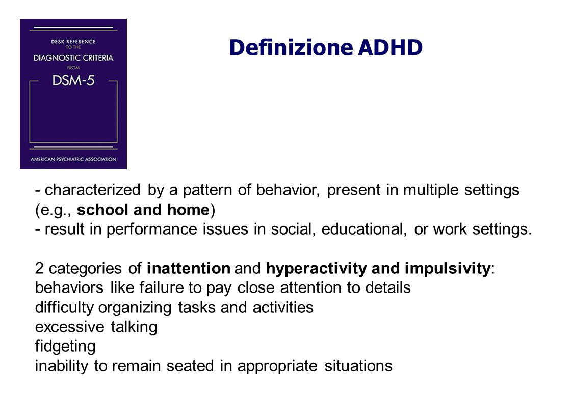 Definizione ADHD - characterized by a pattern of behavior, present in multiple settings (e.g., school and home)
