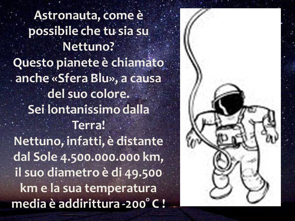 Astronauta, come è possibile che tu sia su Nettuno