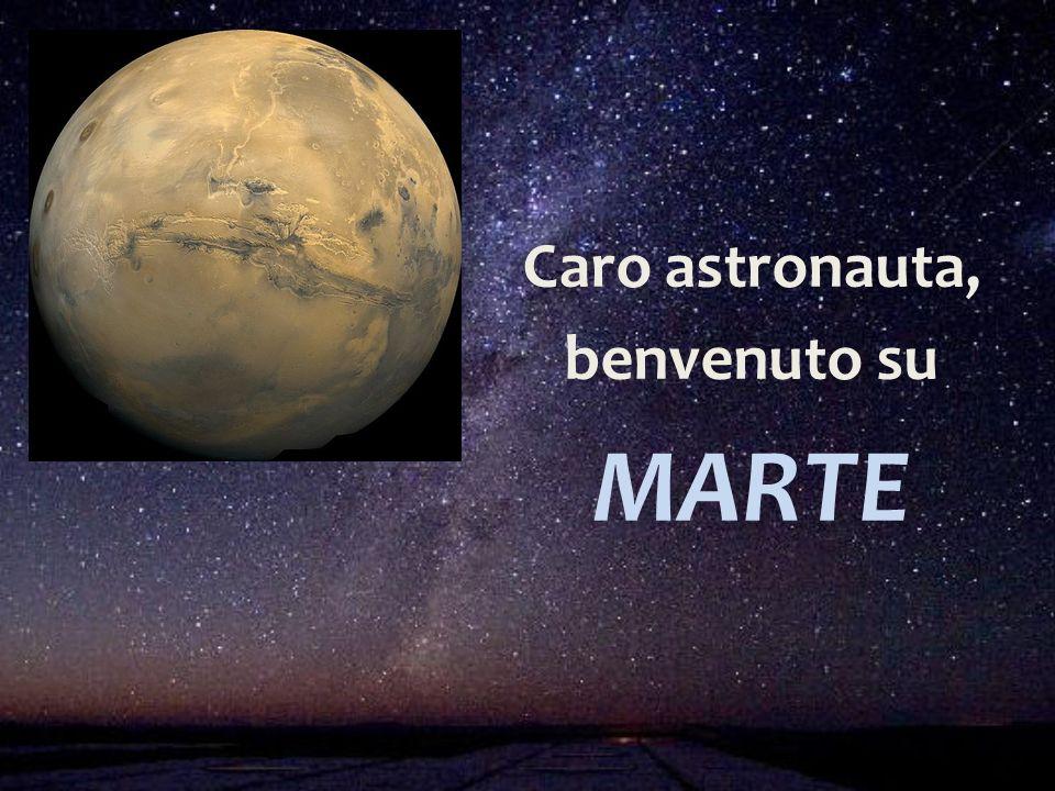 Caro astronauta, benvenuto su MARTE