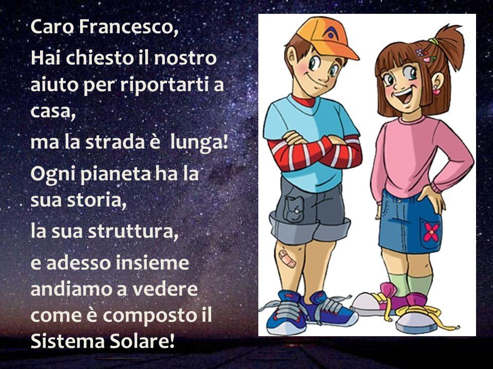 Caro Francesco, Hai chiesto il nostro aiuto per riportarti a casa, ma la strada è lunga! Ogni pianeta ha la sua storia,