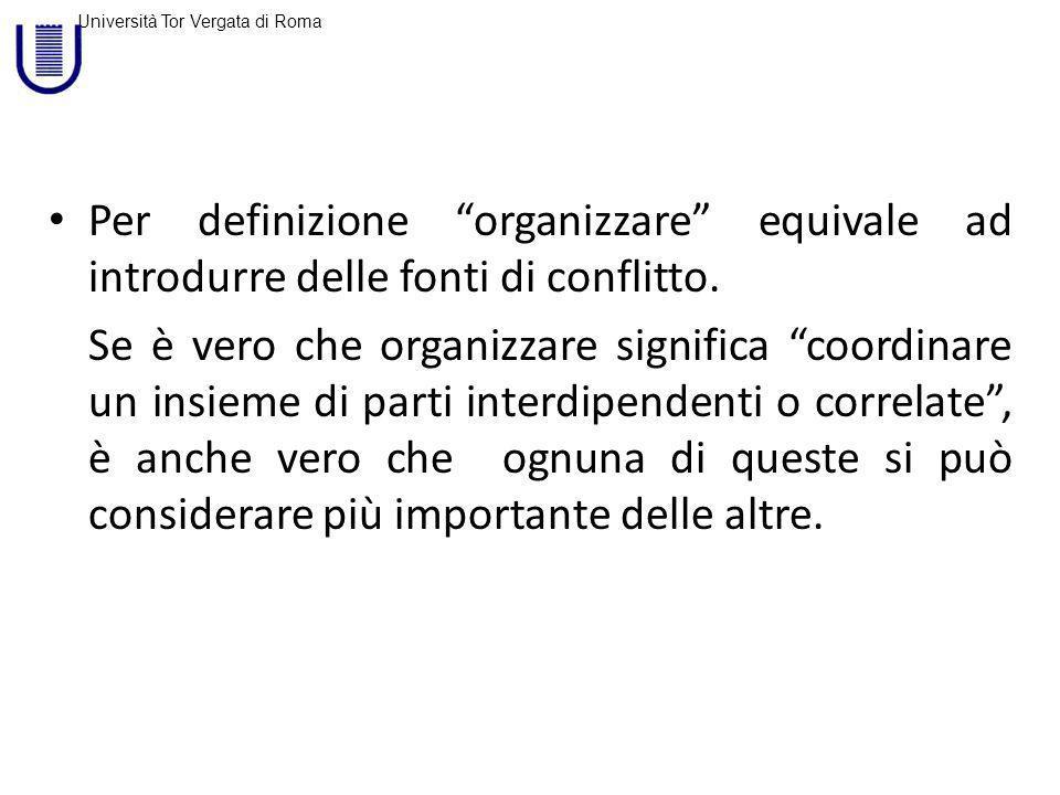 Per definizione organizzare equivale ad introdurre delle fonti di conflitto.