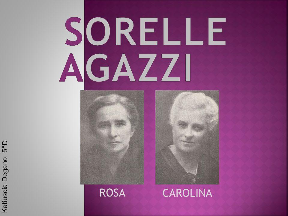 SORELLE AGAZZI Katiuscia Degano 5^D ROSA CAROLINA