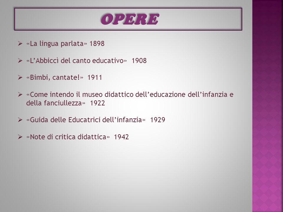 OPERE «La lingua parlata» 1898 «L'Abbiccì del canto educativo» 1908