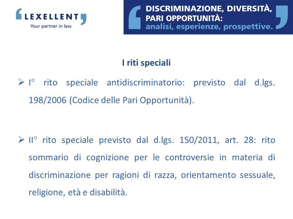 I riti speciali I° rito speciale antidiscriminatorio: previsto dal d.lgs. 198/2006 (Codice delle Pari Opportunità).