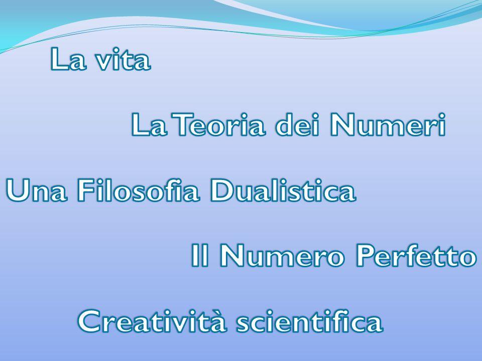 La vita La Teoria dei Numeri Una Filosofia Dualistica Il Numero Perfetto Creatività scientifica