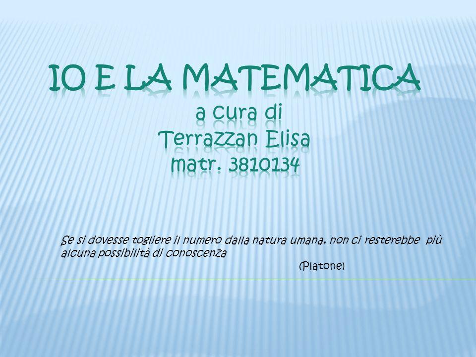 IO E LA MATEMATICA a cura di Terrazzan Elisa matr. 3810134