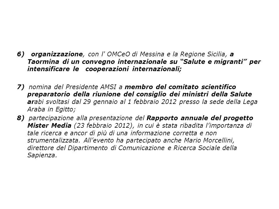 6) organizzazione, con l OMCeO di Messina e la Regione Sicilia, a Taormina di un convegno internazionale su Salute e migranti per intensificare le cooperazioni internazionali;