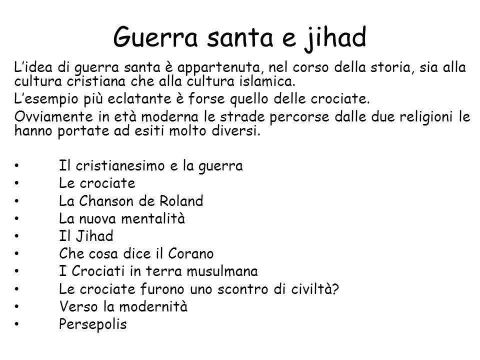 Guerra santa e jihad L'idea di guerra santa è appartenuta, nel corso della storia, sia alla cultura cristiana che alla cultura islamica.