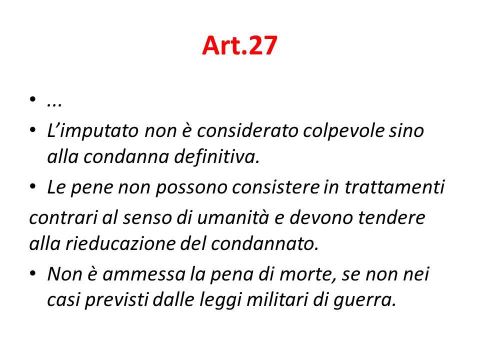 Art.27 ... L'imputato non è considerato colpevole sino alla condanna definitiva. Le pene non possono consistere in trattamenti.