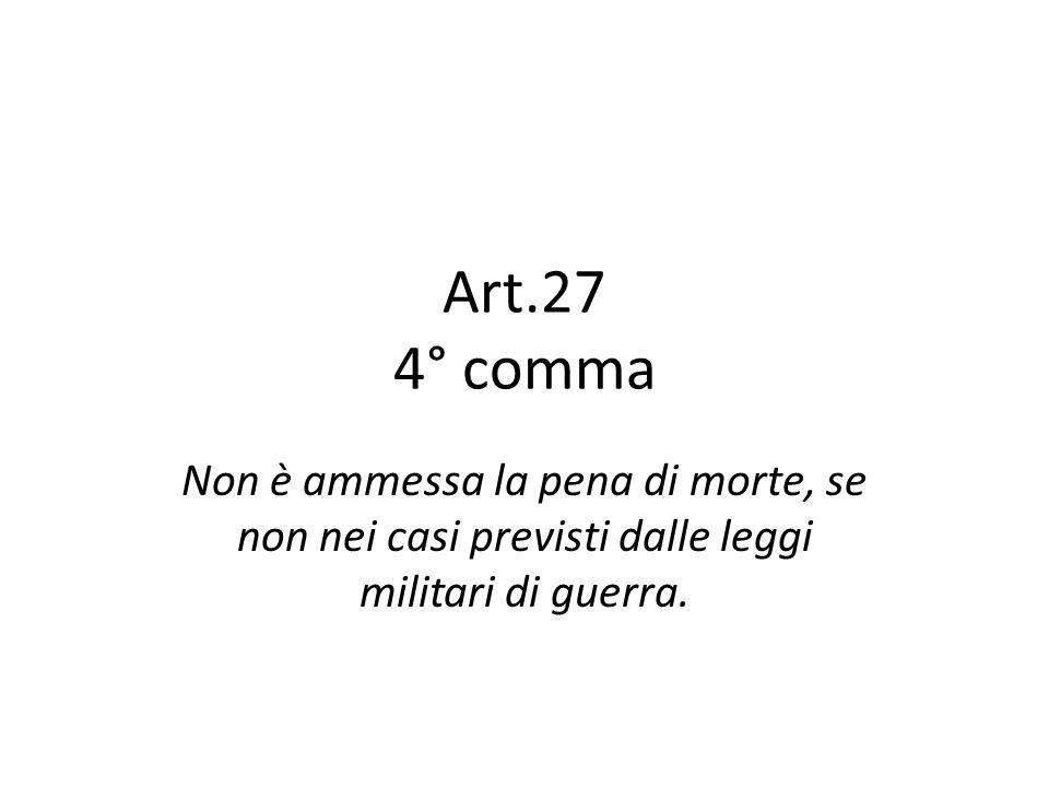 Art.27 4° comma Non è ammessa la pena di morte, se non nei casi previsti dalle leggi militari di guerra.