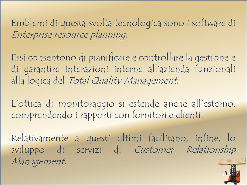 Emblemi di questa svolta tecnologica sono i software di Enterprise resource planning.