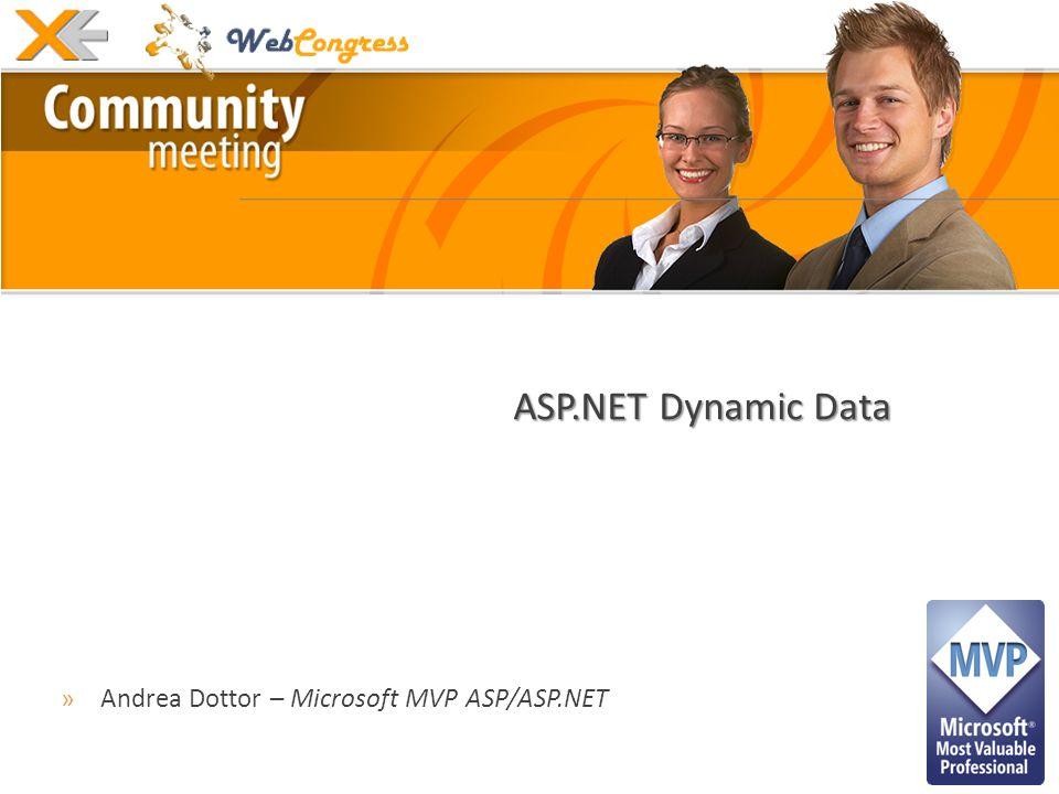 ASP.NET Dynamic Data Andrea Dottor – Microsoft MVP ASP/ASP.NET