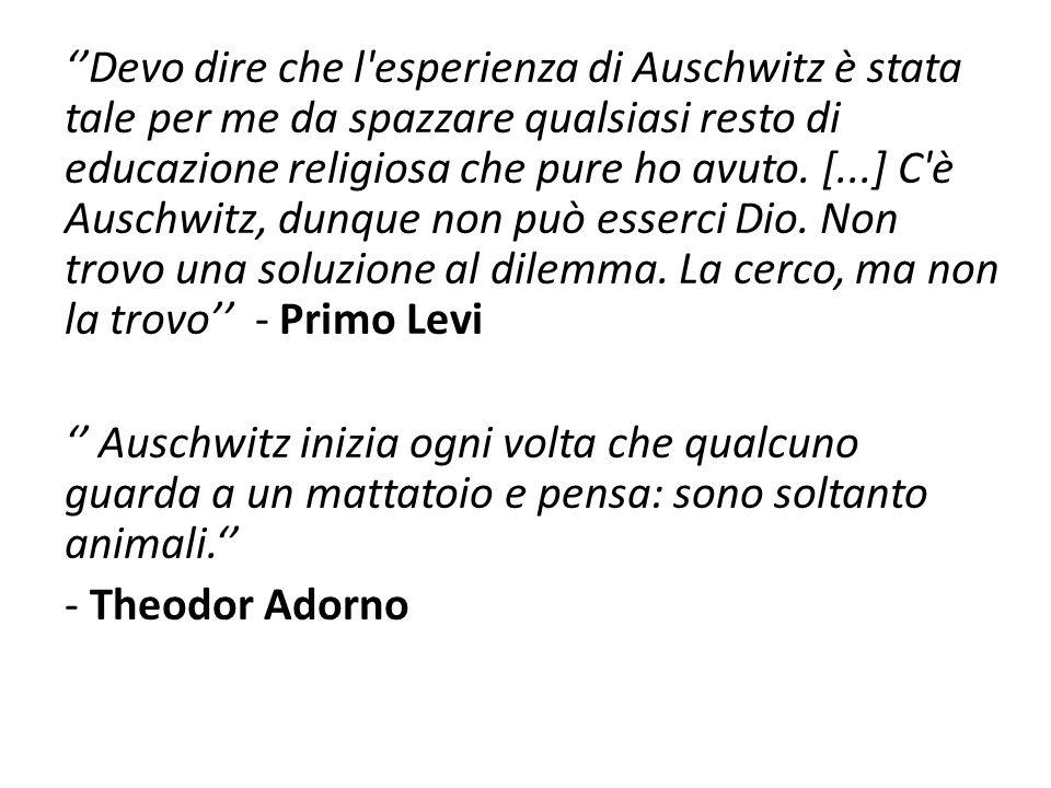 ''Devo dire che l esperienza di Auschwitz è stata tale per me da spazzare qualsiasi resto di educazione religiosa che pure ho avuto.