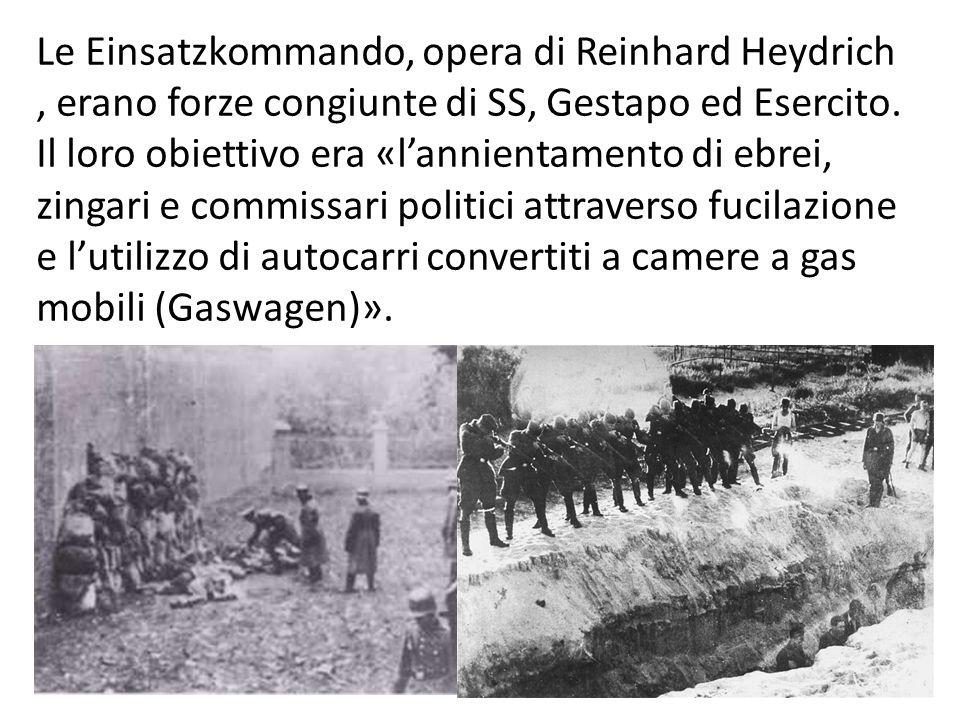 Le Einsatzkommando, opera di Reinhard Heydrich , erano forze congiunte di SS, Gestapo ed Esercito.