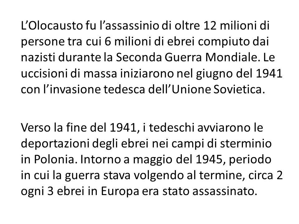 L'Olocausto fu l'assassinio di oltre 12 milioni di persone tra cui 6 milioni di ebrei compiuto dai nazisti durante la Seconda Guerra Mondiale.