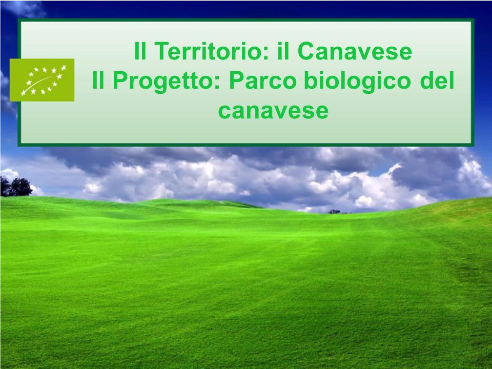 Il Territorio: il Canavese Il Progetto: Parco biologico del canavese