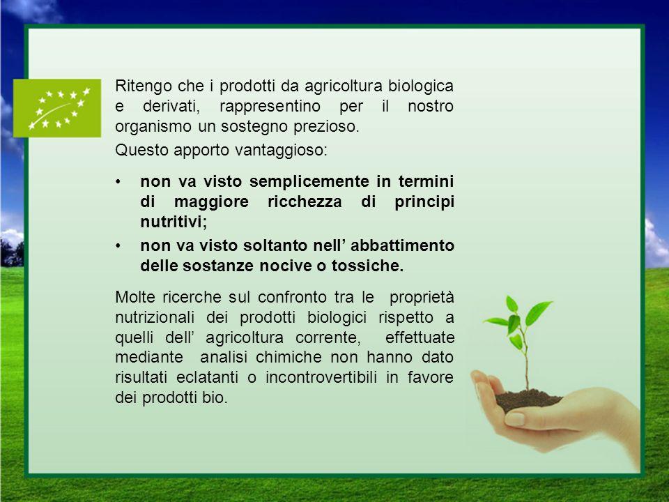 Ritengo che i prodotti da agricoltura biologica e derivati, rappresentino per il nostro organismo un sostegno prezioso.