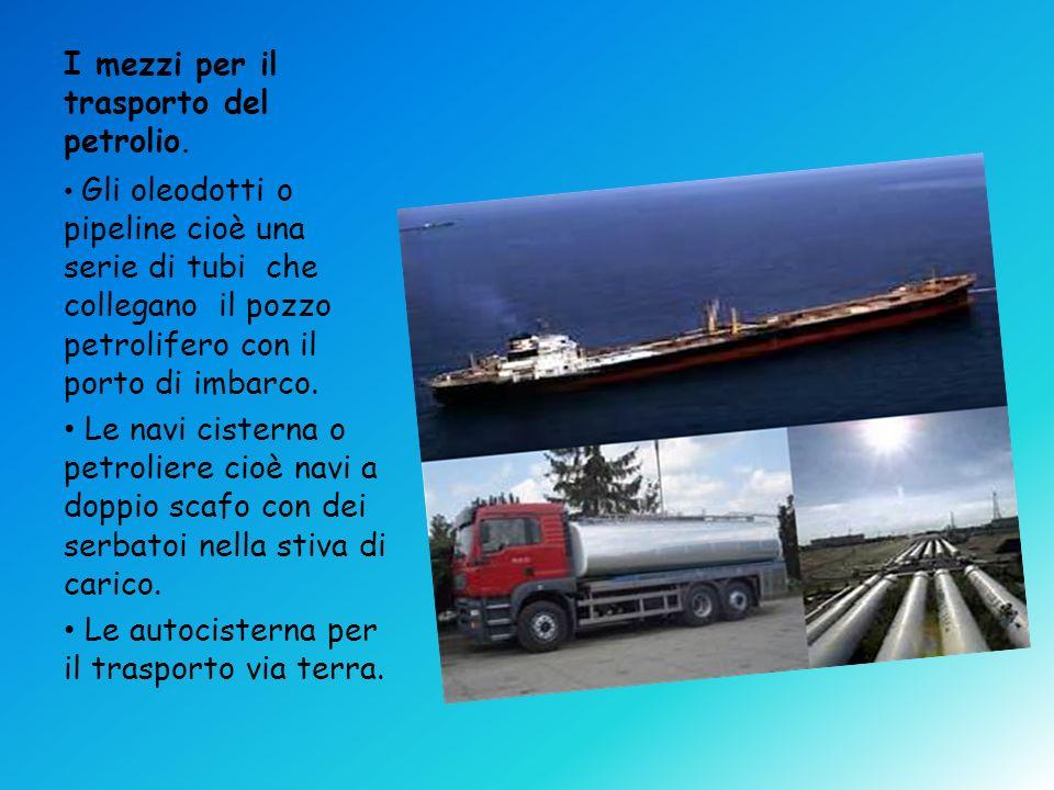 I mezzi per il trasporto del petrolio.
