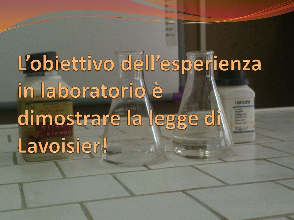 L'obiettivo dell'esperienza in laboratorio è dimostrare la legge di Lavoisier!