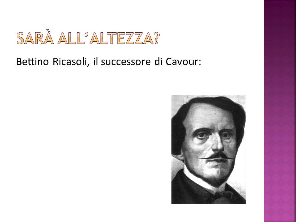 Sarà all'altezza Bettino Ricasoli, il successore di Cavour: