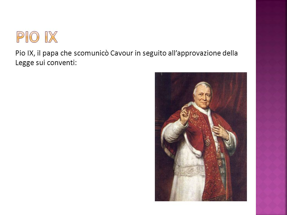 Pio ix Pio IX, il papa che scomunicò Cavour in seguito all'approvazione della Legge sui conventi: