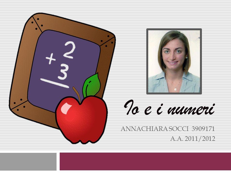 Io e i numeri Annachiara Socci 3909171 a.a. 2011/2012