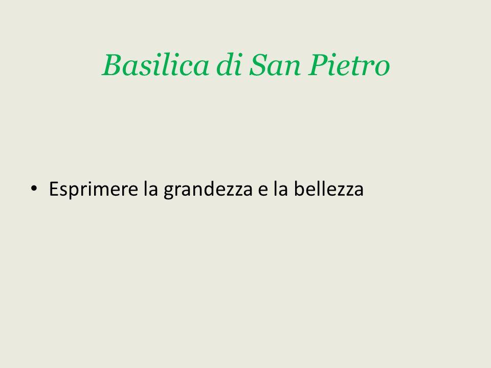Basilica di San Pietro Esprimere la grandezza e la bellezza