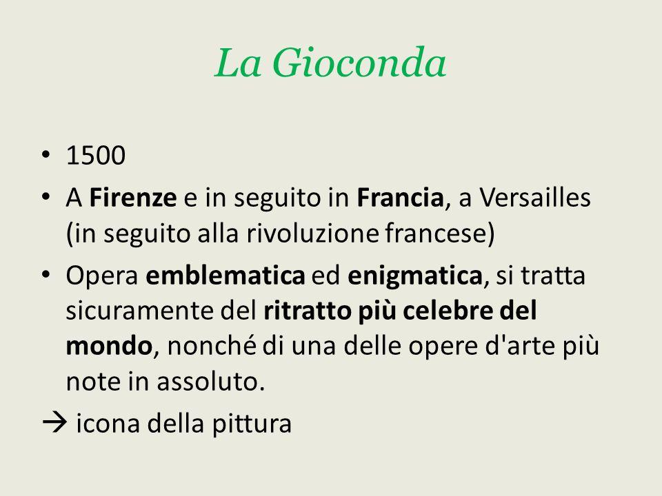 La Gioconda 1500. A Firenze e in seguito in Francia, a Versailles (in seguito alla rivoluzione francese)