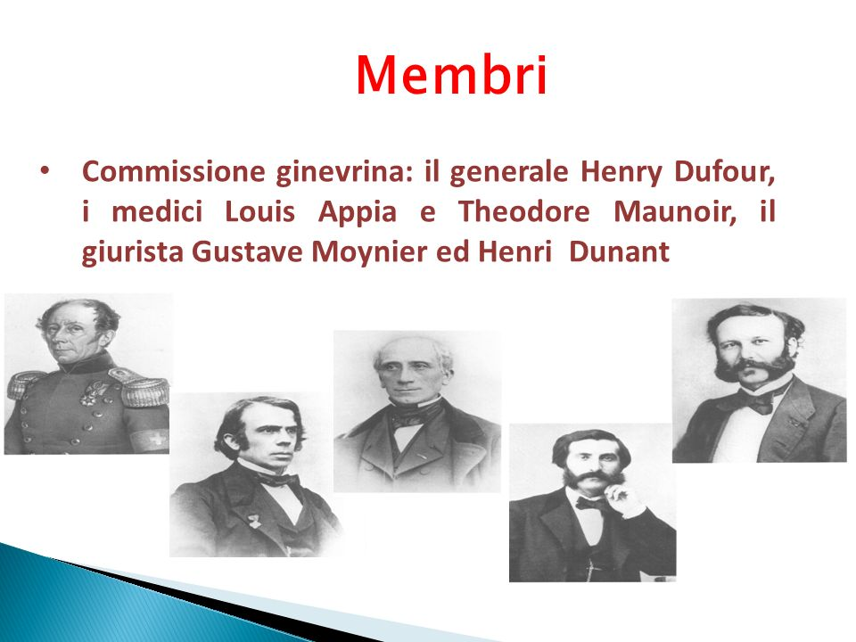 Membri Commissione ginevrina: il generale Henry Dufour, i medici Louis Appia e Theodore Maunoir, il giurista Gustave Moynier ed Henri Dunant.