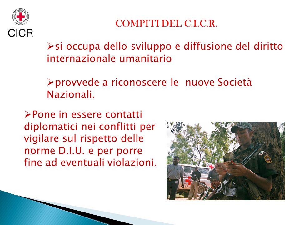 COMPITI DEL C.I.C.R. si occupa dello sviluppo e diffusione del diritto internazionale umanitario.