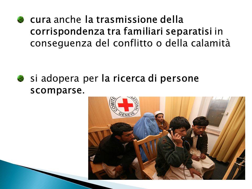 cura anche la trasmissione della corrispondenza tra familiari separatisi in conseguenza del conflitto o della calamità
