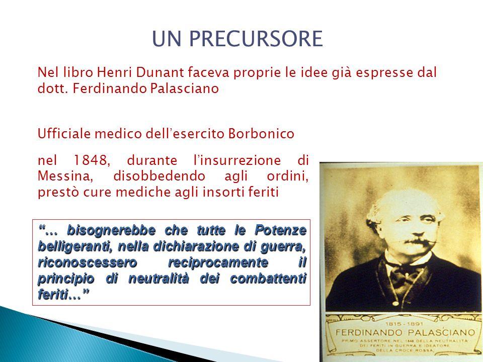 UN PRECURSORE Nel libro Henri Dunant faceva proprie le idee già espresse dal dott. Ferdinando Palasciano.
