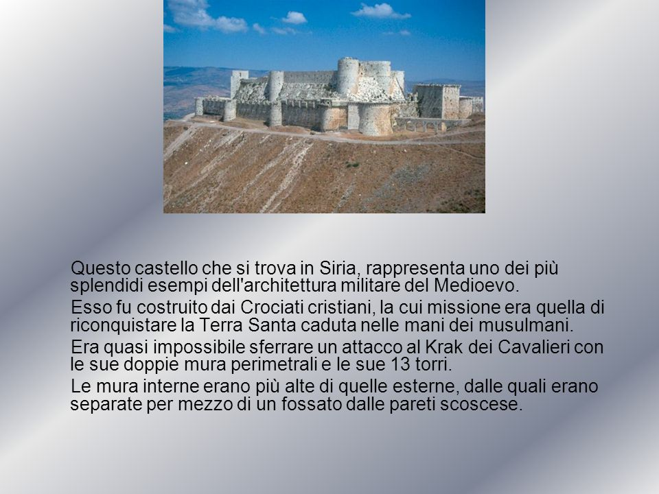 Questo castello che si trova in Siria, rappresenta uno dei più splendidi esempi dell architettura militare del Medioevo.