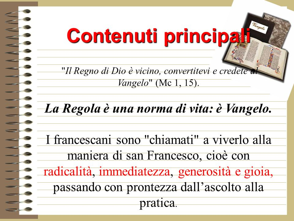 Contenuti principali Il Regno di Dio è vicino, convertitevi e credete al Vangelo (Mc 1, 15). La Regola è una norma di vita: è Vangelo.