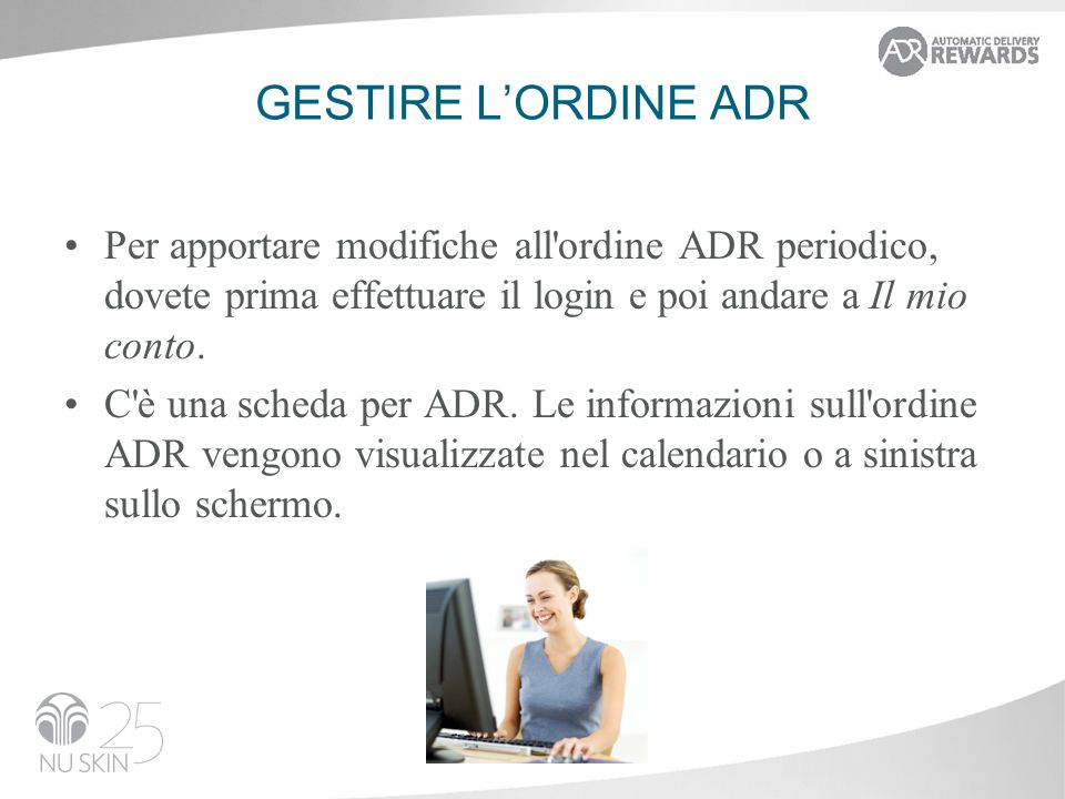GESTIRE L'ORDINE ADRPer apportare modifiche all ordine ADR periodico, dovete prima effettuare il login e poi andare a Il mio conto.