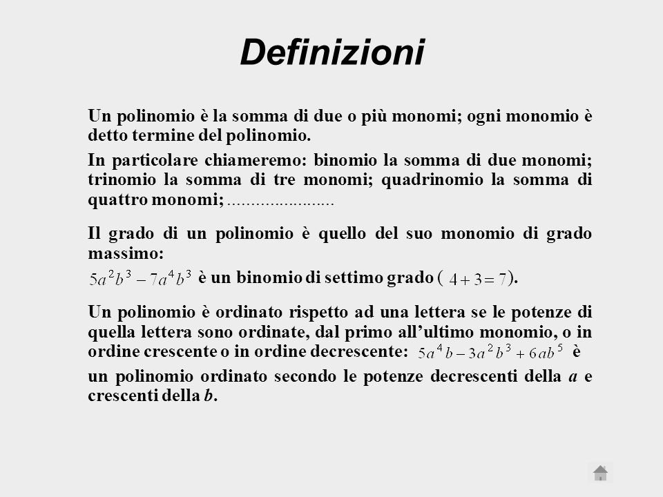 Definizioni Un polinomio è la somma di due o più monomi; ogni monomio è detto termine del polinomio.