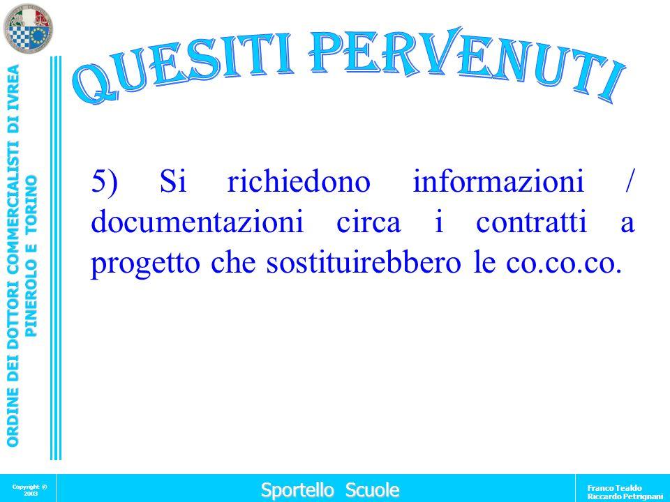 QUESITI PERVENUTI 5) Si richiedono informazioni / documentazioni circa i contratti a progetto che sostituirebbero le co.co.co.