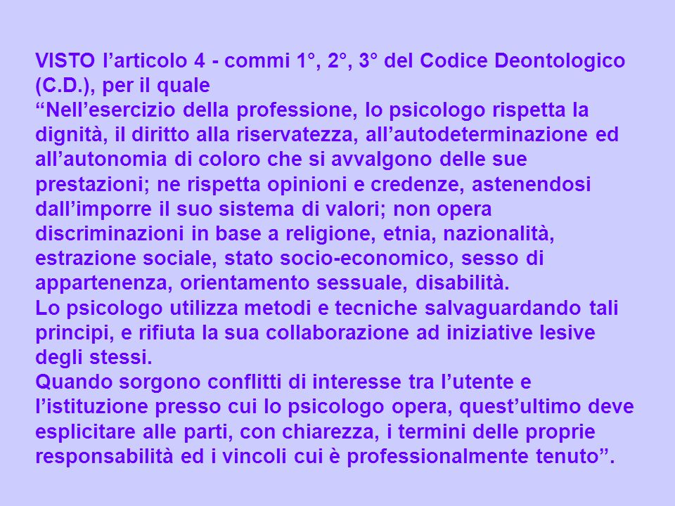 VISTO l'articolo 4 - commi 1°, 2°, 3° del Codice Deontologico (C. D