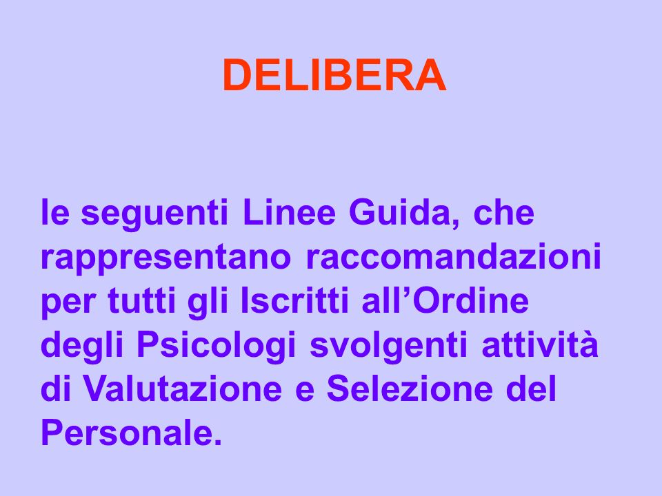 DELIBERA le seguenti Linee Guida, che rappresentano raccomandazioni per tutti gli Iscritti all'Ordine.