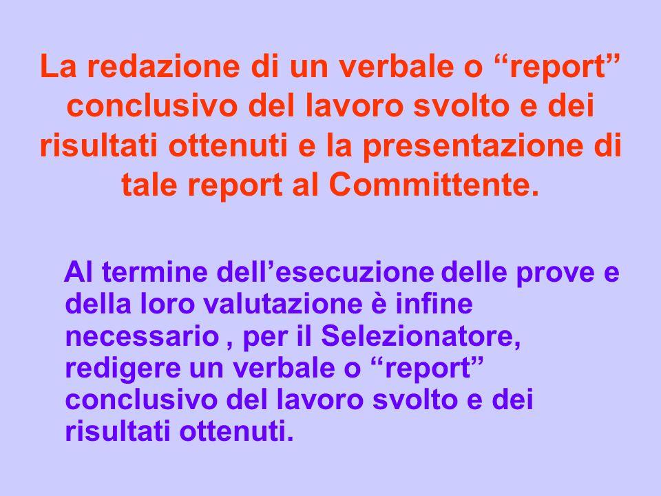 La redazione di un verbale o report conclusivo del lavoro svolto e dei risultati ottenuti e la presentazione di tale report al Committente.