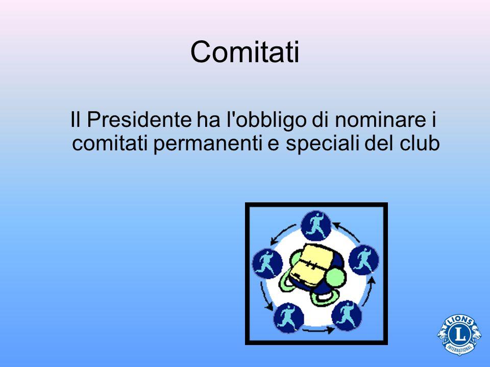 Comitati Il Presidente ha l obbligo di nominare i comitati permanenti e speciali del club 21