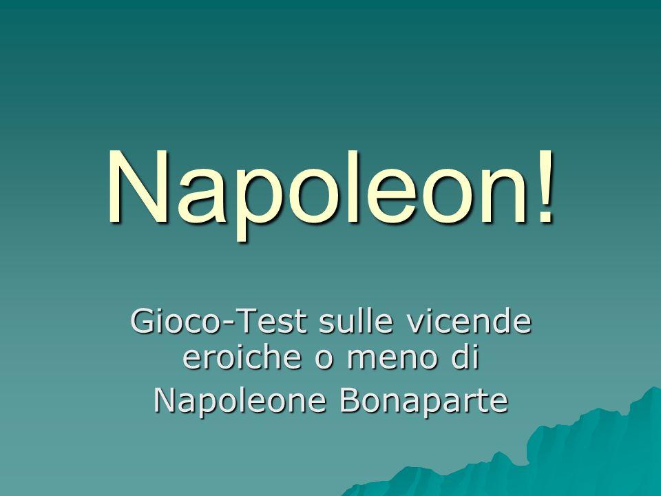 Gioco-Test sulle vicende eroiche o meno di Napoleone Bonaparte