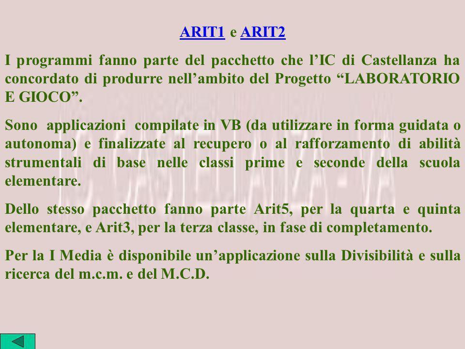 ARIT1 e ARIT2 I programmi fanno parte del pacchetto che l'IC di Castellanza ha concordato di produrre nell'ambito del Progetto LABORATORIO E GIOCO .