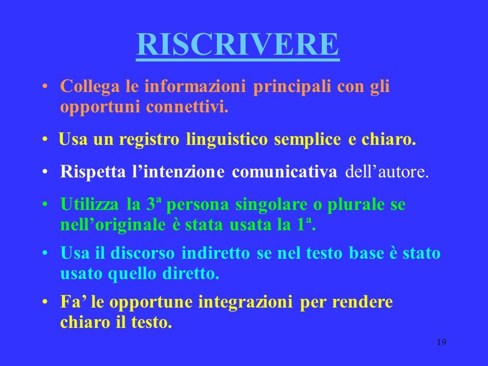 RISCRIVERE Collega le informazioni principali con gli opportuni connettivi. Usa un registro linguistico semplice e chiaro.