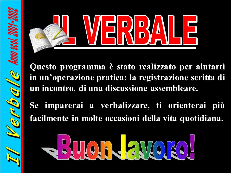 Il Verbale Anno scol. 2001~2002 IL VERBALE Buon lavoro!