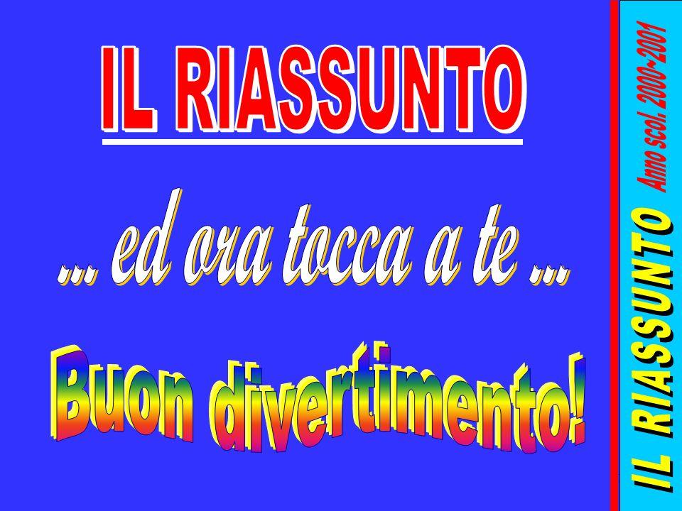 IL RIASSUNTO Anno scol. 2000~2001 IL RIASSUNTO