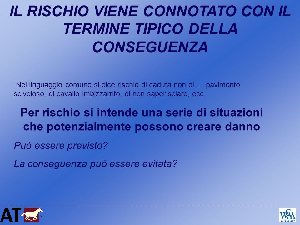 IL RISCHIO VIENE CONNOTATO CON IL TERMINE TIPICO DELLA CONSEGUENZA